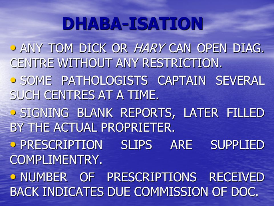 DHABA-ISATION ANY TOM DICK OR HARY CAN OPEN DIAG.CENTRE WITHOUT ANY RESTRICTION.