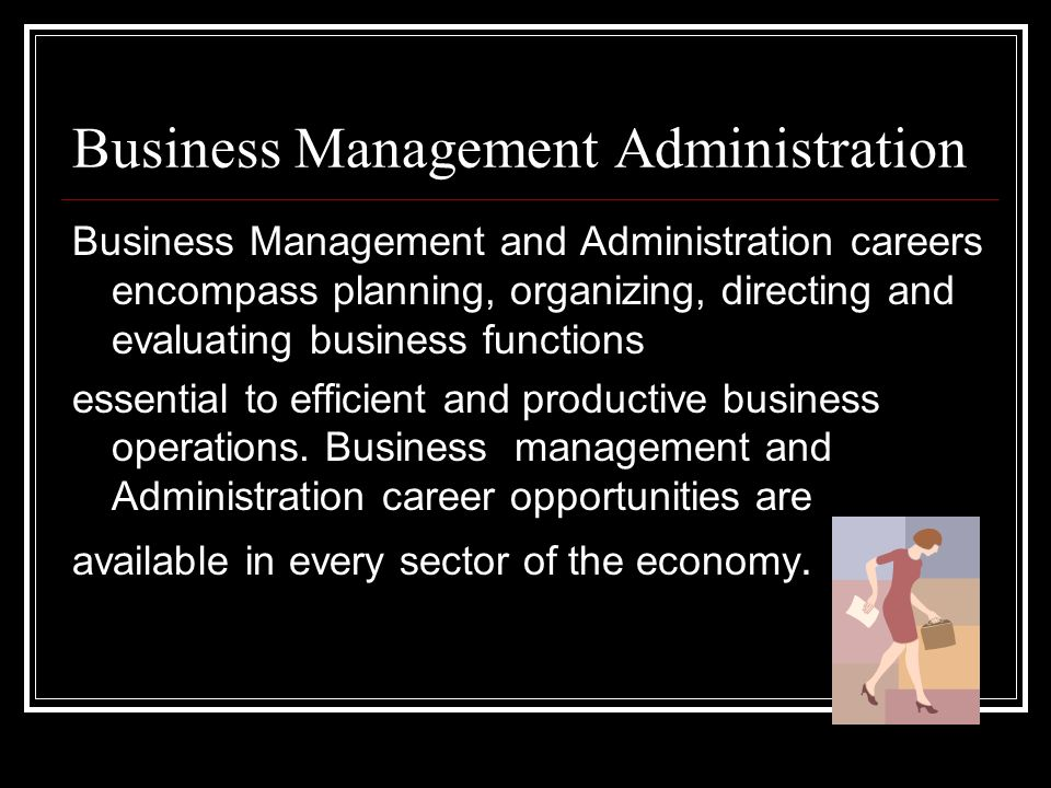 Business Management Administration Business Management and Administration careers encompass planning, organizing, directing and evaluating business fu
