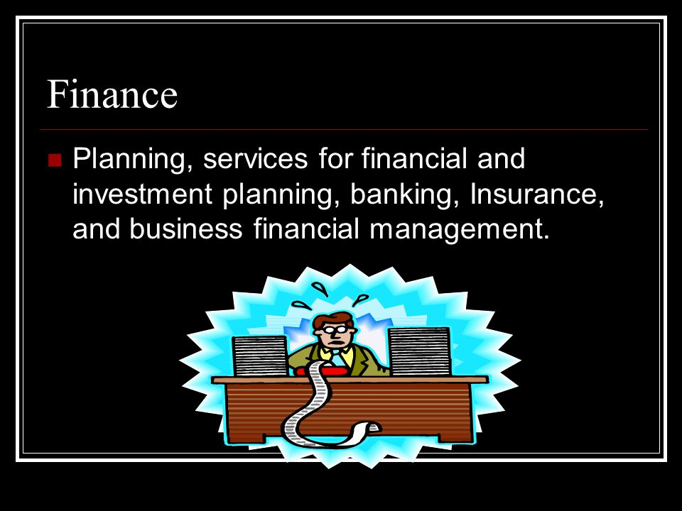 Finance Planning, services for financial and investment planning, banking, Insurance, and business financial management.