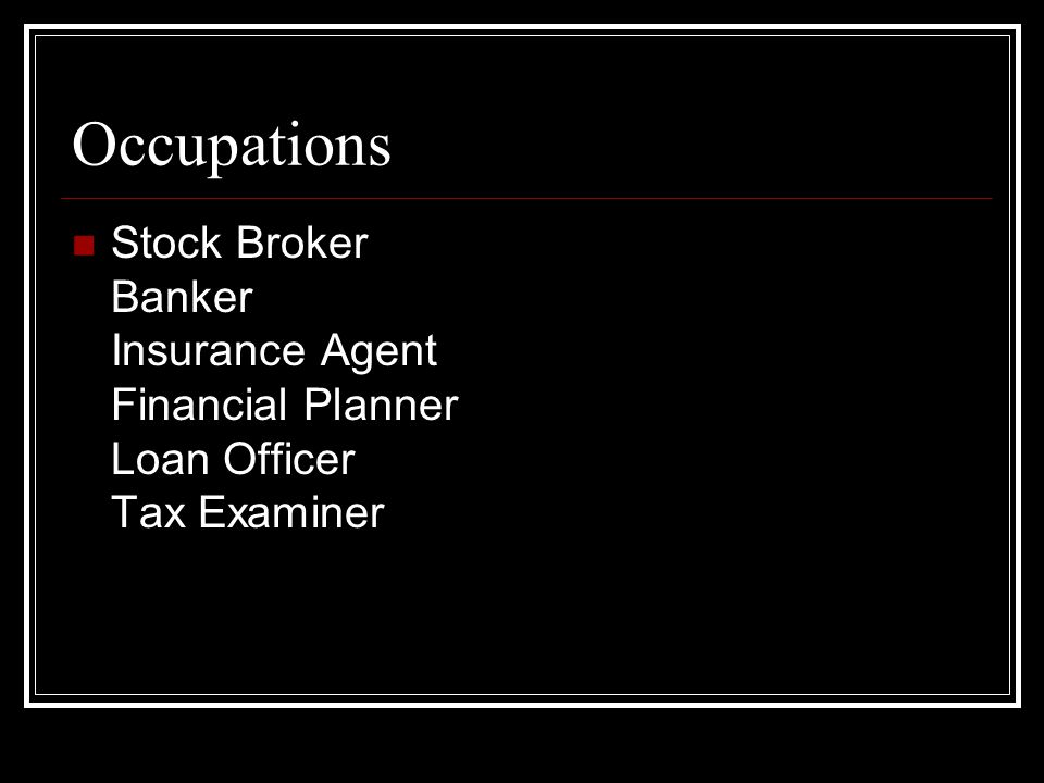 Occupations Stock Broker Banker Insurance Agent Financial Planner Loan Officer Tax Examiner