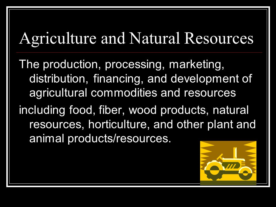 The production, processing, marketing, distribution, financing, and development of agricultural commodities and resources including food, fiber, wood