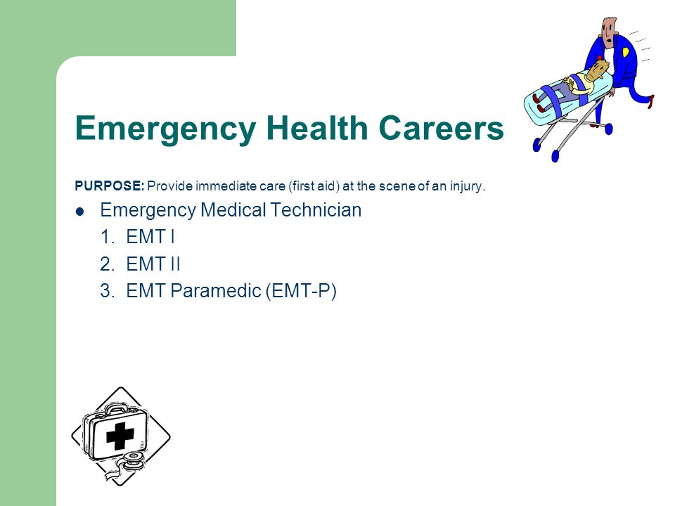 Emergency Health Careers PURPOSE: Provide immediate care (first aid) at the scene of an injury.