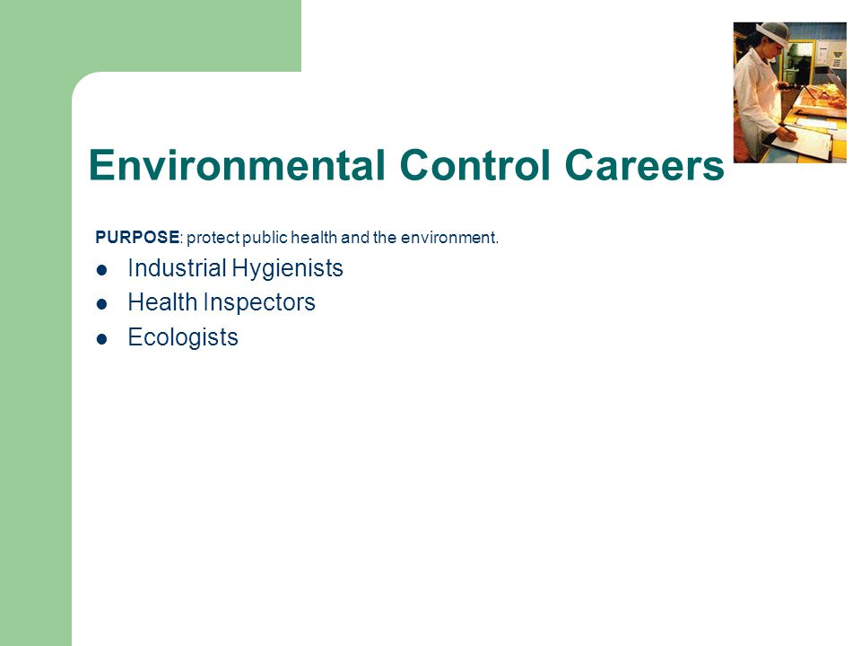Environmental Control Careers PURPOSE: protect public health and the environment.