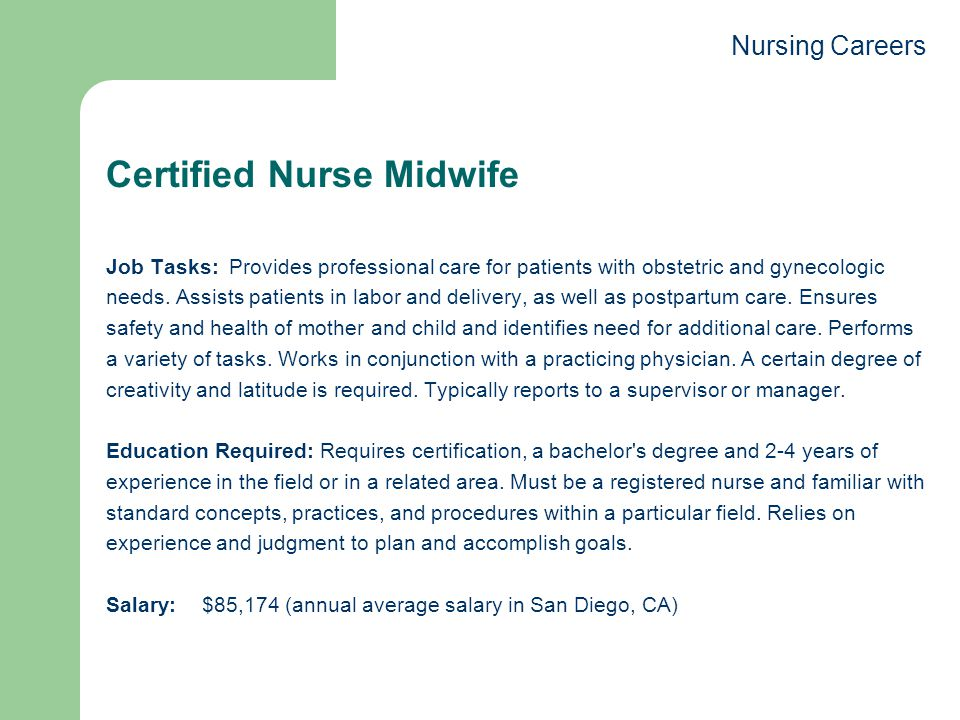 Certified Nurse Midwife Nursing Careers Job Tasks: Provides professional care for patients with obstetric and gynecologic needs.