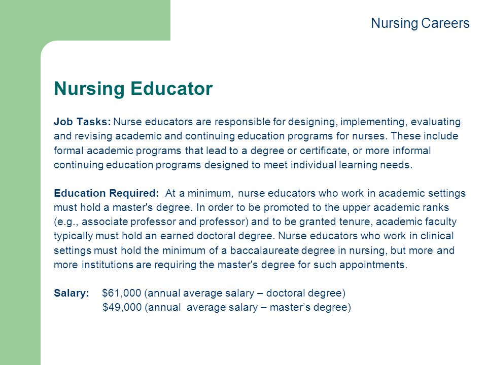 Nursing Educator Nursing Careers Job Tasks: Nurse educators are responsible for designing, implementing, evaluating and revising academic and continuing education programs for nurses.