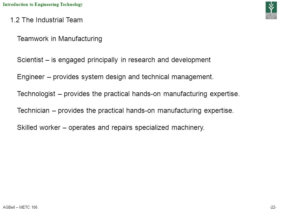 AGBell – METC 106-22- Introduction to Engineering Technology 1.2 The Industrial Team Scientist – is engaged principally in research and development En