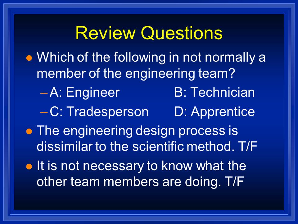 Review Questions l Which of the following in not normally a member of the engineering team.