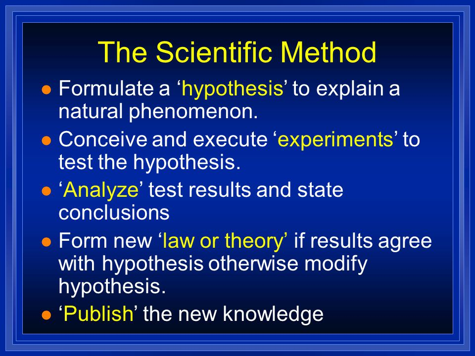 The Scientific Method l Formulate a 'hypothesis' to explain a natural phenomenon.