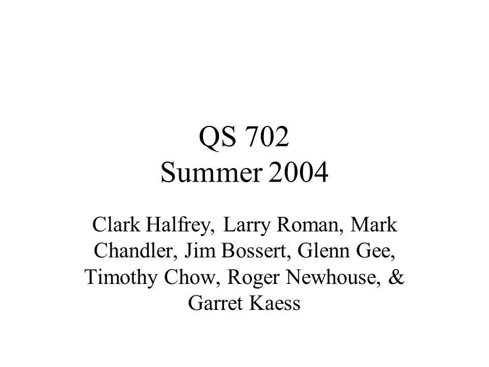 QS 702 Summer 2004 Clark Halfrey, Larry Roman, Mark Chandler, Jim Bossert, Glenn Gee, Timothy Chow, Roger Newhouse, & Garret Kaess