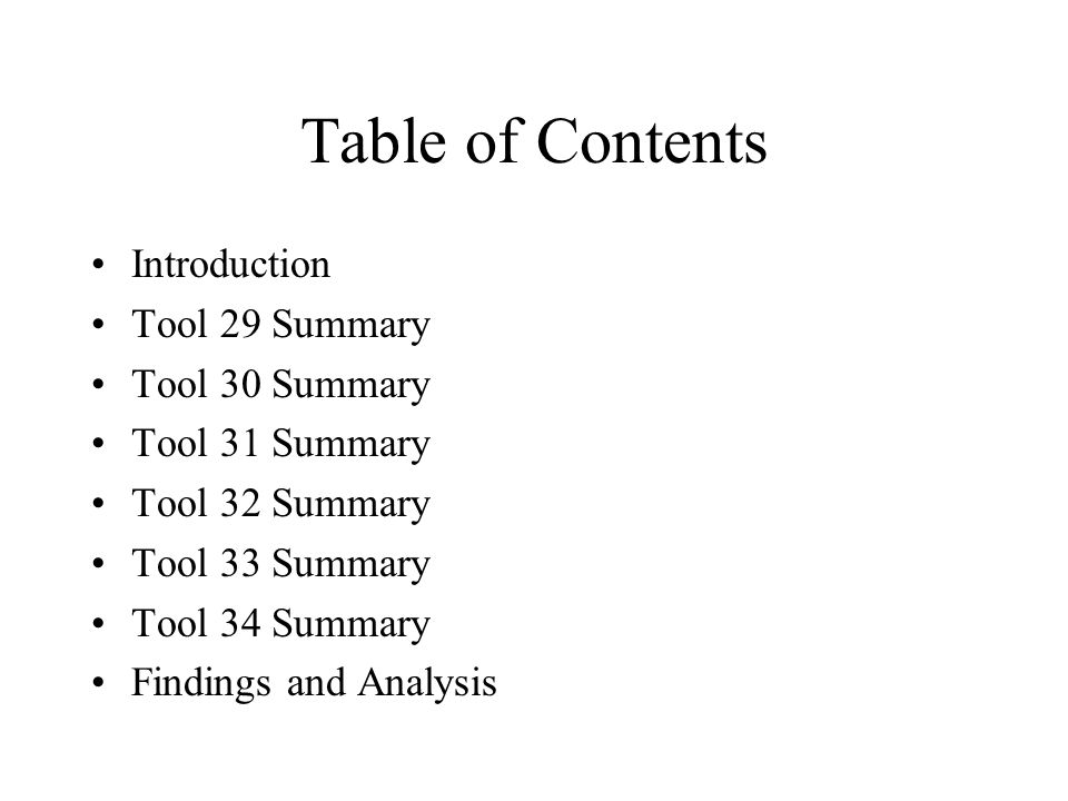 Table of Contents Introduction Tool 29 Summary Tool 30 Summary Tool 31 Summary Tool 32 Summary Tool 33 Summary Tool 34 Summary Findings and Analysis