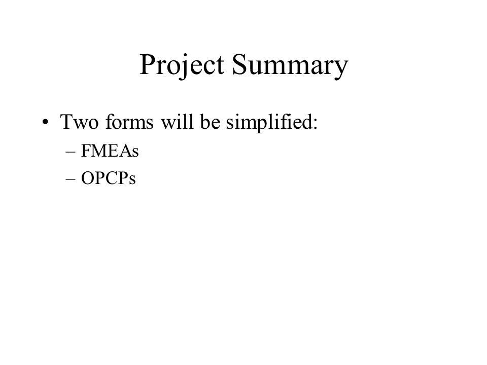 Project Summary Two forms will be simplified: –FMEAs –OPCPs