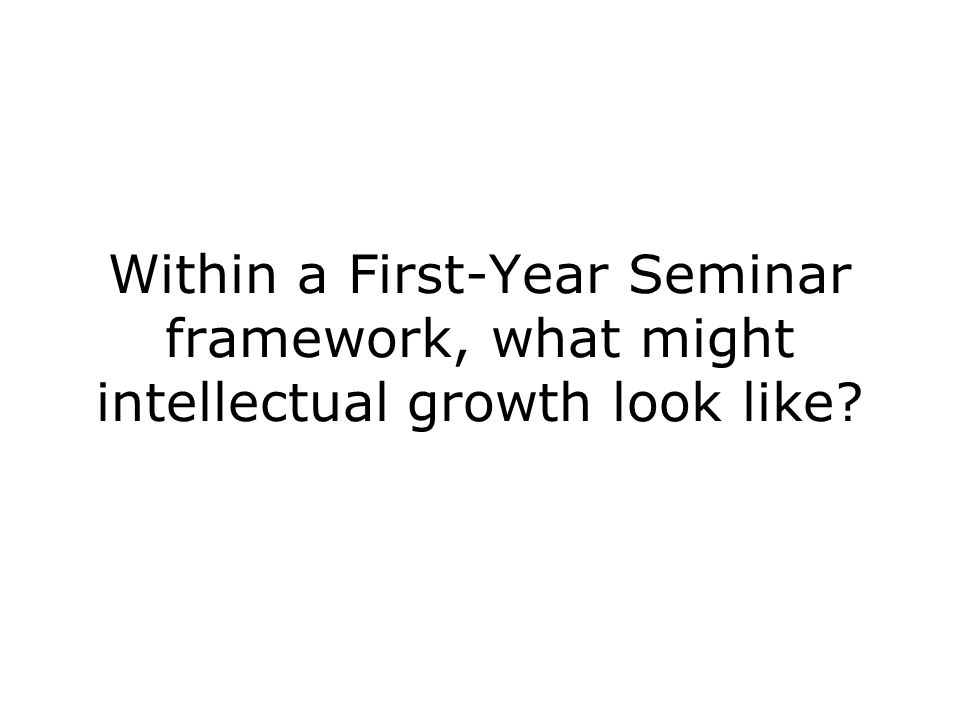 Within a First-Year Seminar framework, what might intellectual growth look like