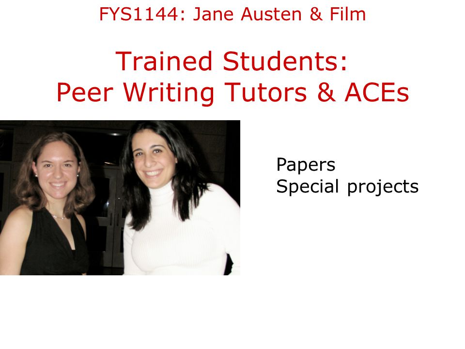 Trained Students: Peer Writing Tutors & ACEs Papers Special projects FYS1144: Jane Austen & Film