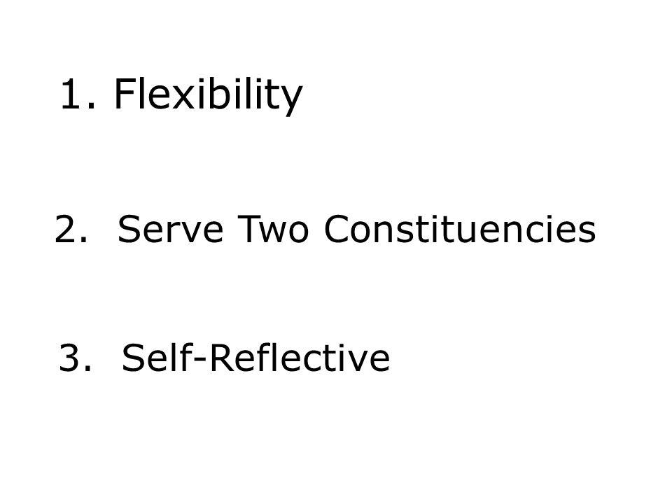 1. Flexibility 2. Serve Two Constituencies 3. Self-Reflective