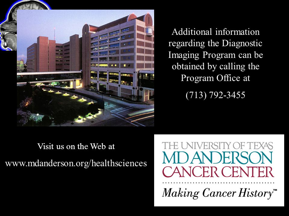 Additional information regarding the Diagnostic Imaging Program can be obtained by calling the Program Office at (713) 792-3455 Visit us on the Web at www.mdanderson.org/healthsciences