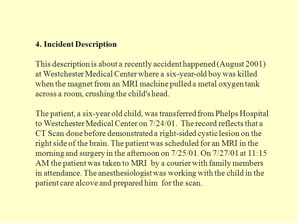 4. Incident Description This description is about a recently accident happened (August 2001) at Westchester Medical Center where a six-year-old boy wa