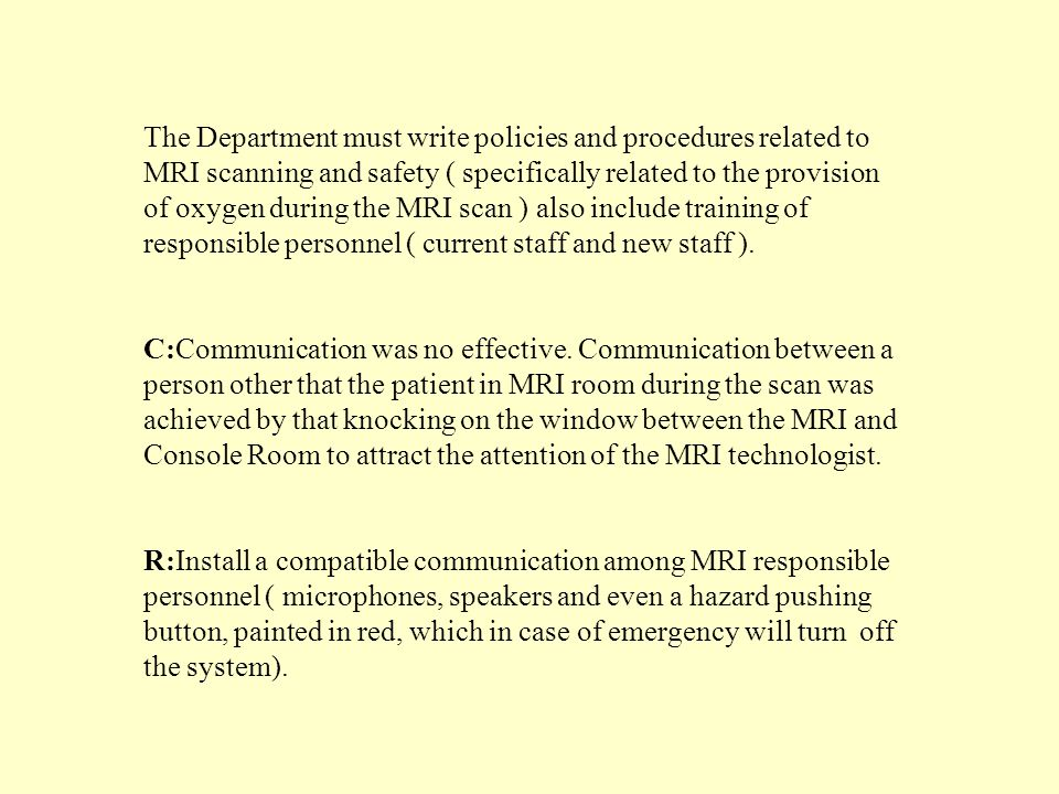 The Department must write policies and procedures related to MRI scanning and safety ( specifically related to the provision of oxygen during the MRI scan ) also include training of responsible personnel ( current staff and new staff ).