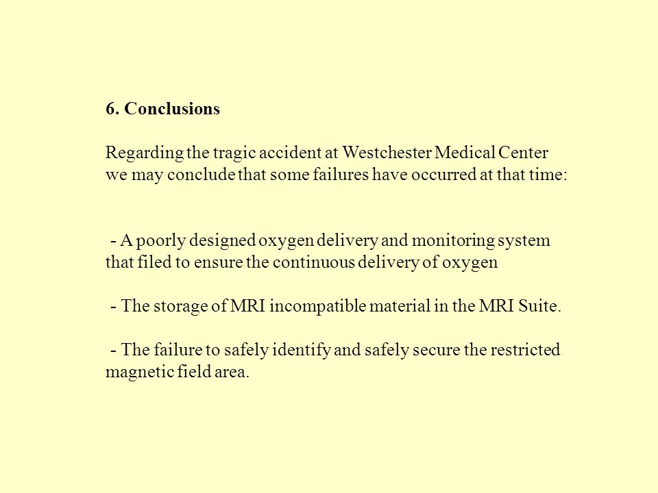 6. Conclusions Regarding the tragic accident at Westchester Medical Center we may conclude that some failures have occurred at that time: - A poorly d
