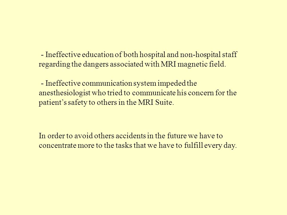 - Ineffective education of both hospital and non-hospital staff regarding the dangers associated with MRI magnetic field.