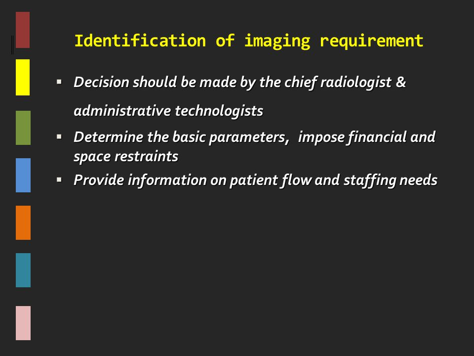 Identification of imaging requirement  Decision should be made by the chief radiologist & administrative technologists  Determine the basic paramete
