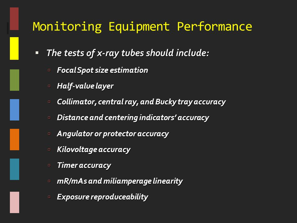 Monitoring Equipment Performance  The tests of x-ray tubes should include:  Focal Spot size estimation  Half-value layer  Collimator, central ray,