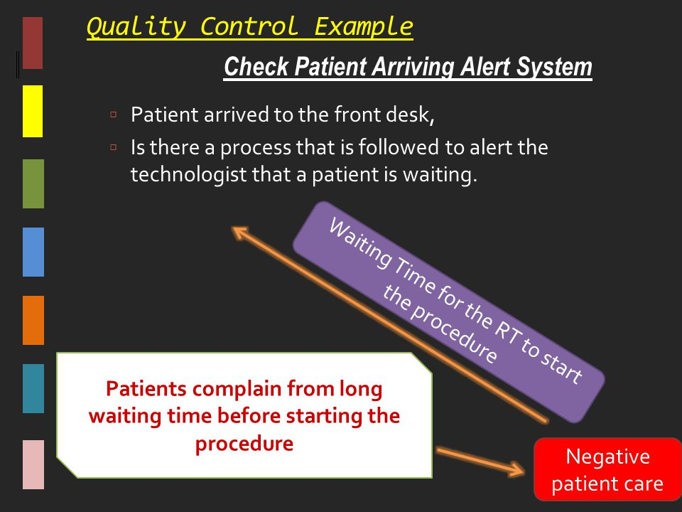 Quality Control Example  Patient arrived to the front desk,  Is there a process that is followed to alert the technologist that a patient is waiting