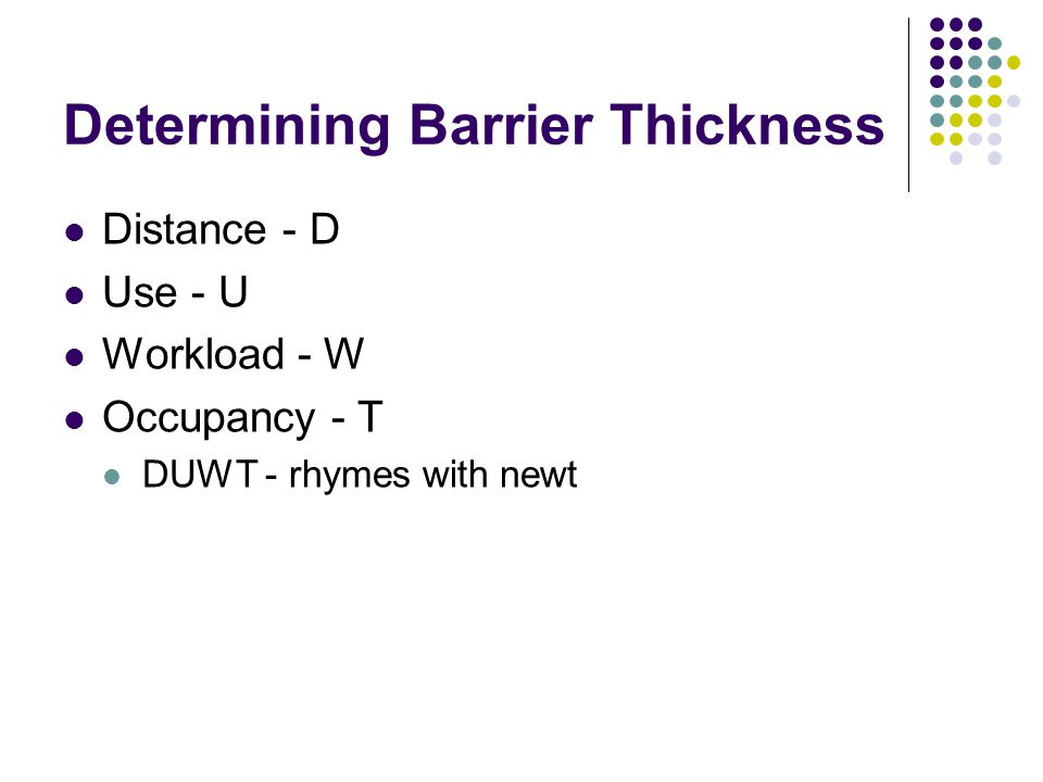 Determining Barrier Thickness Distance - D Use - U Workload - W Occupancy - T DUWT - rhymes with newt