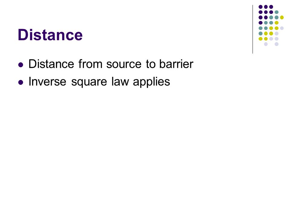Distance Distance from source to barrier Inverse square law applies