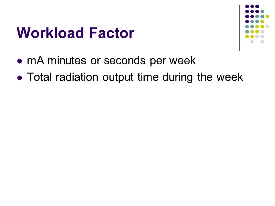 Workload Factor mA minutes or seconds per week Total radiation output time during the week