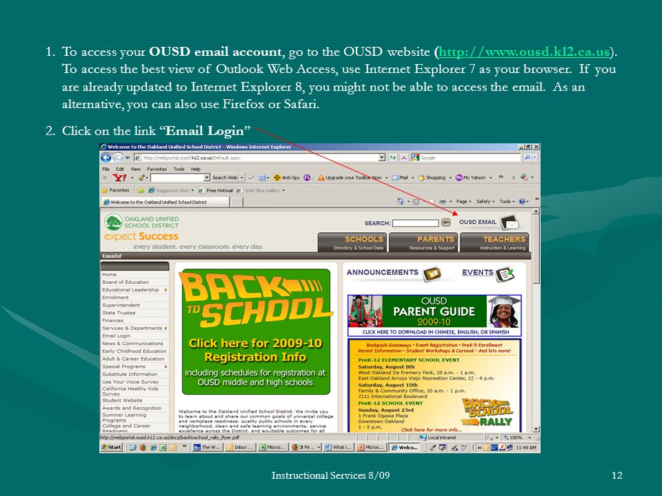 Instructional Services 8/0912 1.To access your OUSD email account, go to the OUSD website (http://www.ousd.k12.ca.us). To access the best view of Outl