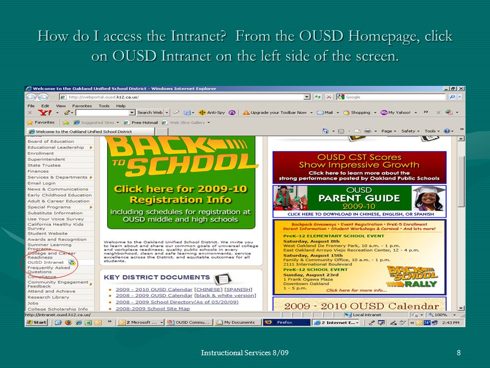 Instructional Services 8/098 How do I access the Intranet? From the OUSD Homepage, click on OUSD Intranet on the left side of the screen.