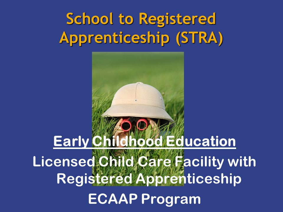 School to Registered Apprenticeship (STRA) Early Childhood Education Licensed Child Care Facility with Registered Apprenticeship ECAAP Program