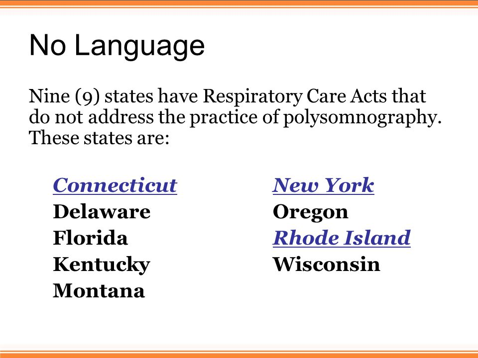 No Language Nine (9) states have Respiratory Care Acts that do not address the practice of polysomnography.
