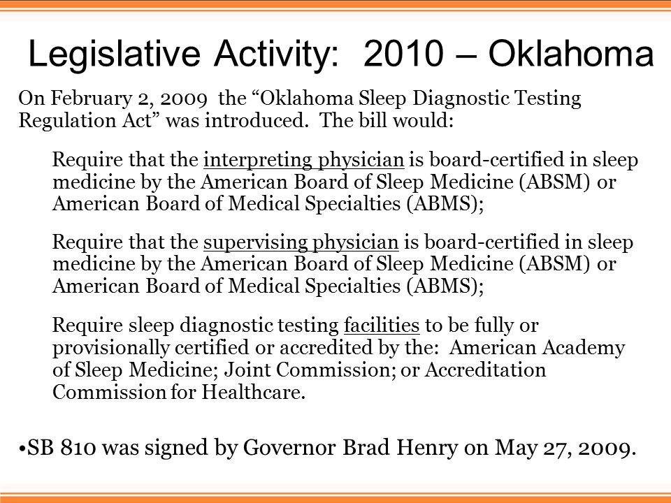 Legislative Activity: 2010 – Oklahoma On February 2, 2009 the Oklahoma Sleep Diagnostic Testing Regulation Act was introduced.
