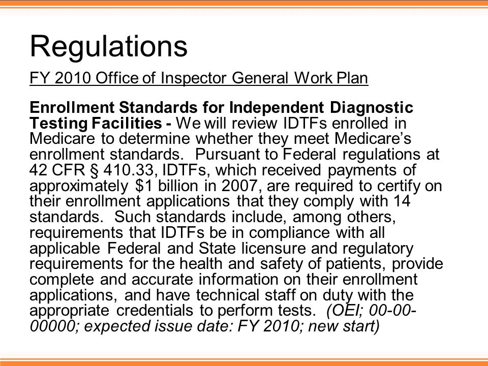 Regulations FY 2010 Office of Inspector General Work Plan Enrollment Standards for Independent Diagnostic Testing Facilities - We will review IDTFs enrolled in Medicare to determine whether they meet Medicare's enrollment standards.