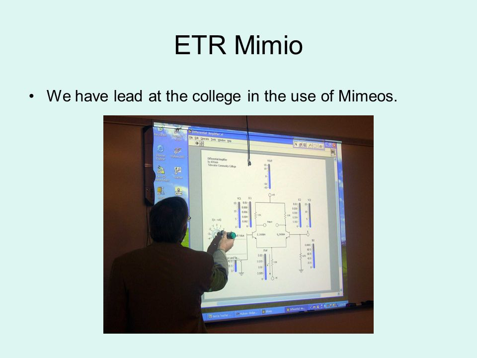 ETR Mimio We have lead at the college in the use of Mimeos.