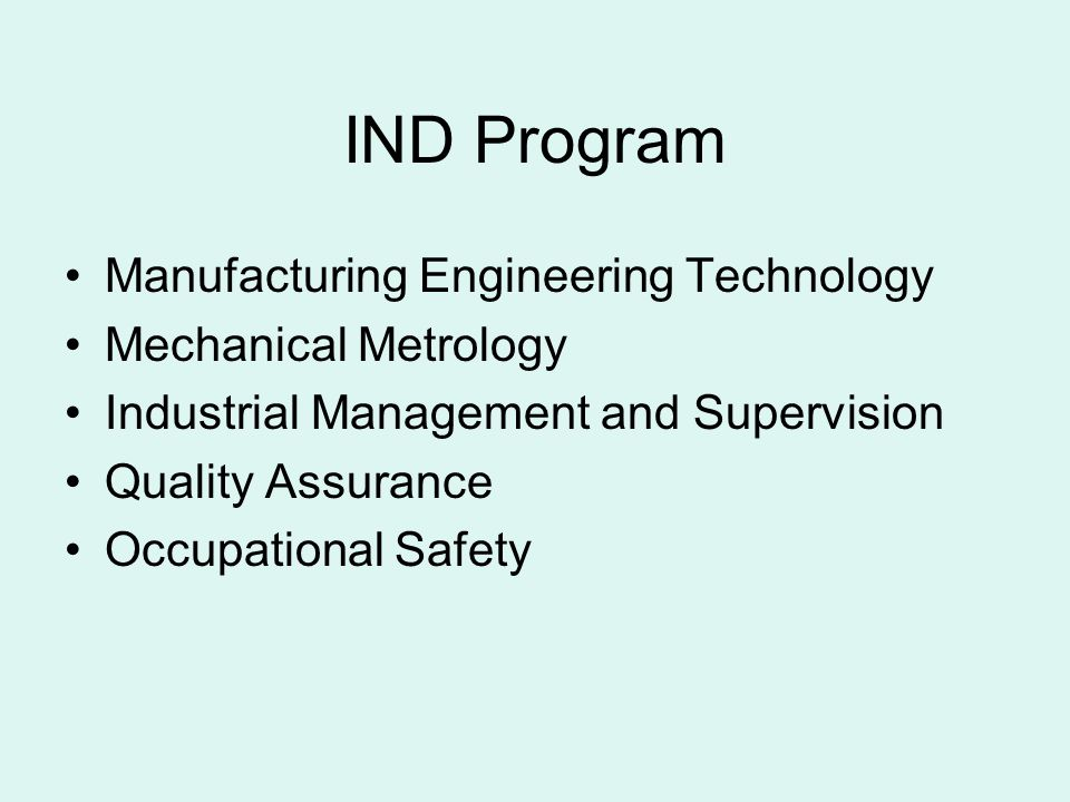 IND Program Manufacturing Engineering Technology Mechanical Metrology Industrial Management and Supervision Quality Assurance Occupational Safety