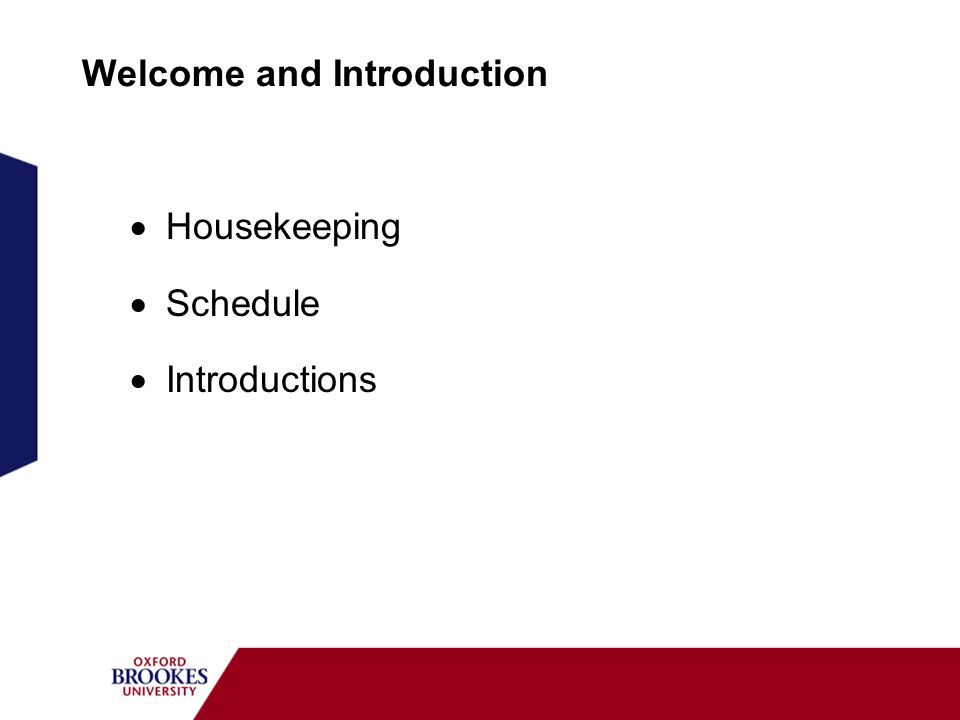 Welcome and Introduction  Housekeeping  Schedule  Introductions
