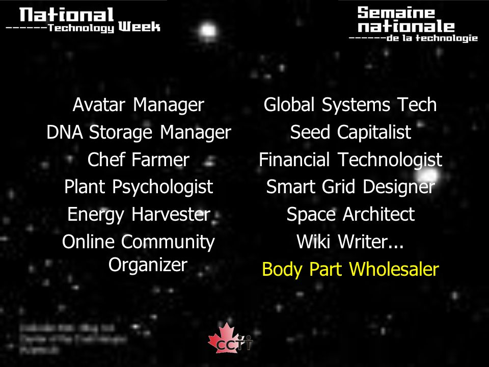 Avatar Manager DNA Storage Manager Chef Farmer Plant Psychologist Energy Harvester Online Community Organizer Global Systems Tech Seed Capitalist Financial Technologist Smart Grid Designer Space Architect Wiki Writer...