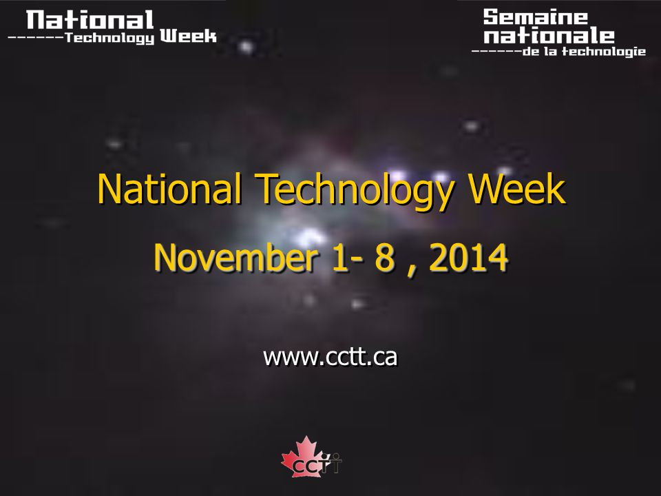 National Technology Week November 1- 8, 2014 www.cctt.ca National Technology Week November 1- 8, 2014 www.cctt.ca