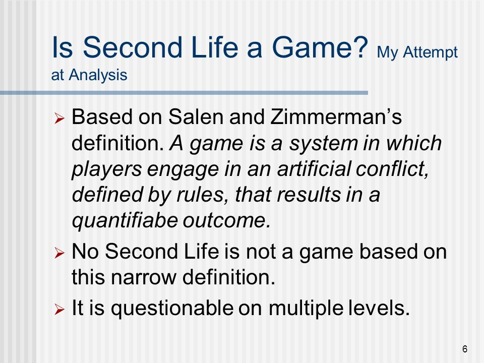 7 Is Second Life a Game.My Attempt at Analysis (continued 1)  But is it a game.