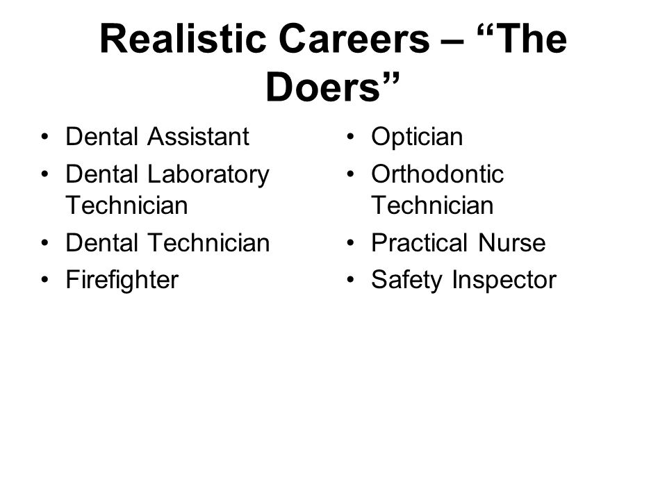 "Realistic Careers – ""The Doers"" Dental Assistant Dental Laboratory Technician Dental Technician Firefighter Optician Orthodontic Technician Practical"