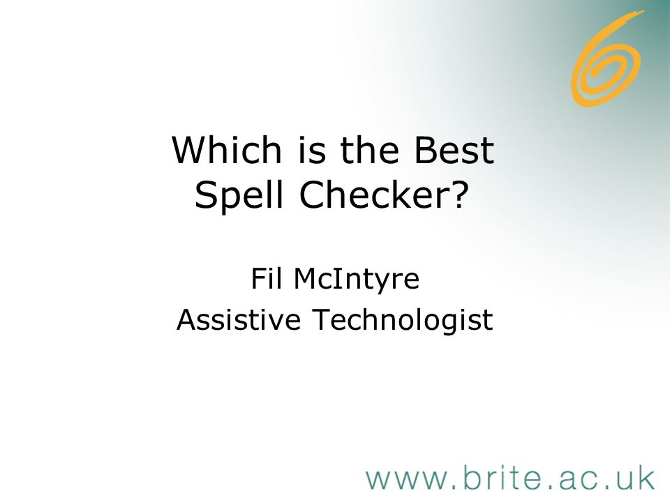 Which is the Best Spell Checker Fil McIntyre Assistive Technologist
