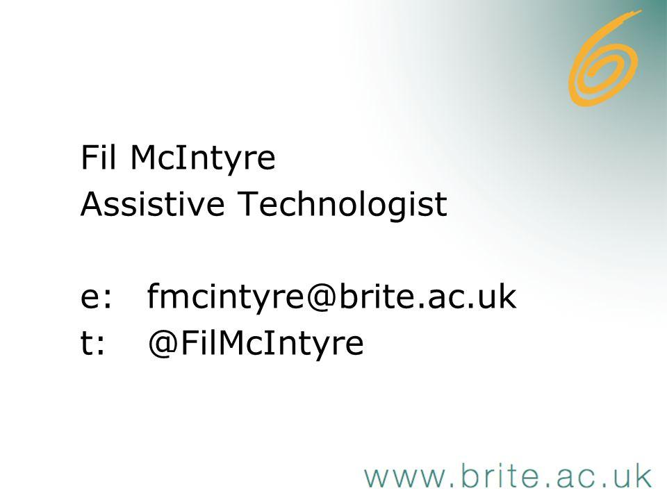 Fil McIntyre Assistive Technologist e:fmcintyre@brite.ac.uk t:@FilMcIntyre