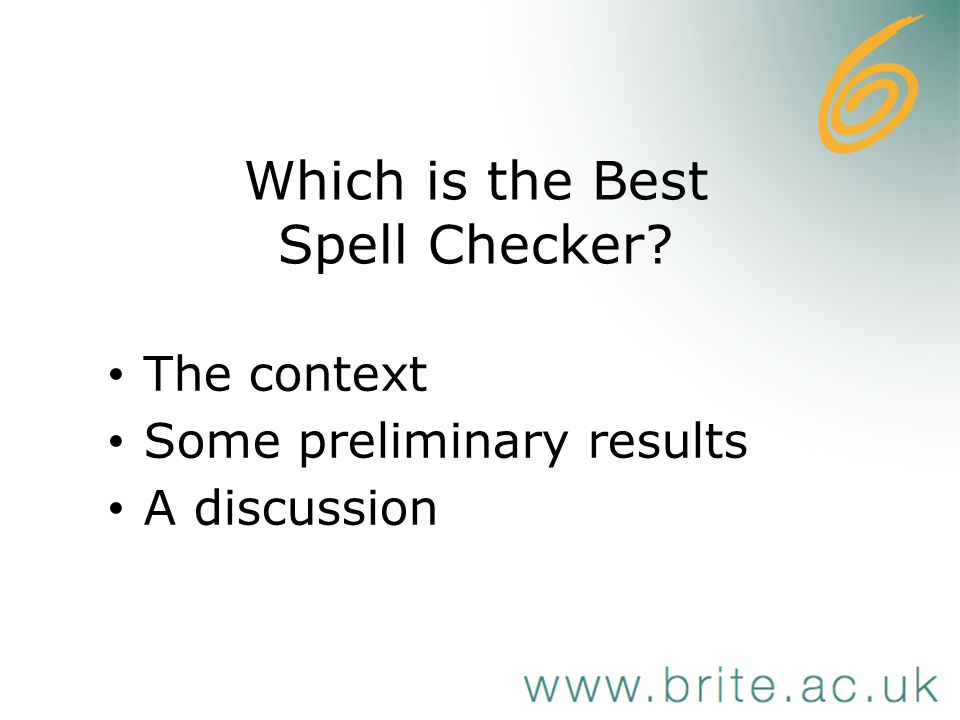 Which is the Best Spell Checker The context Some preliminary results A discussion