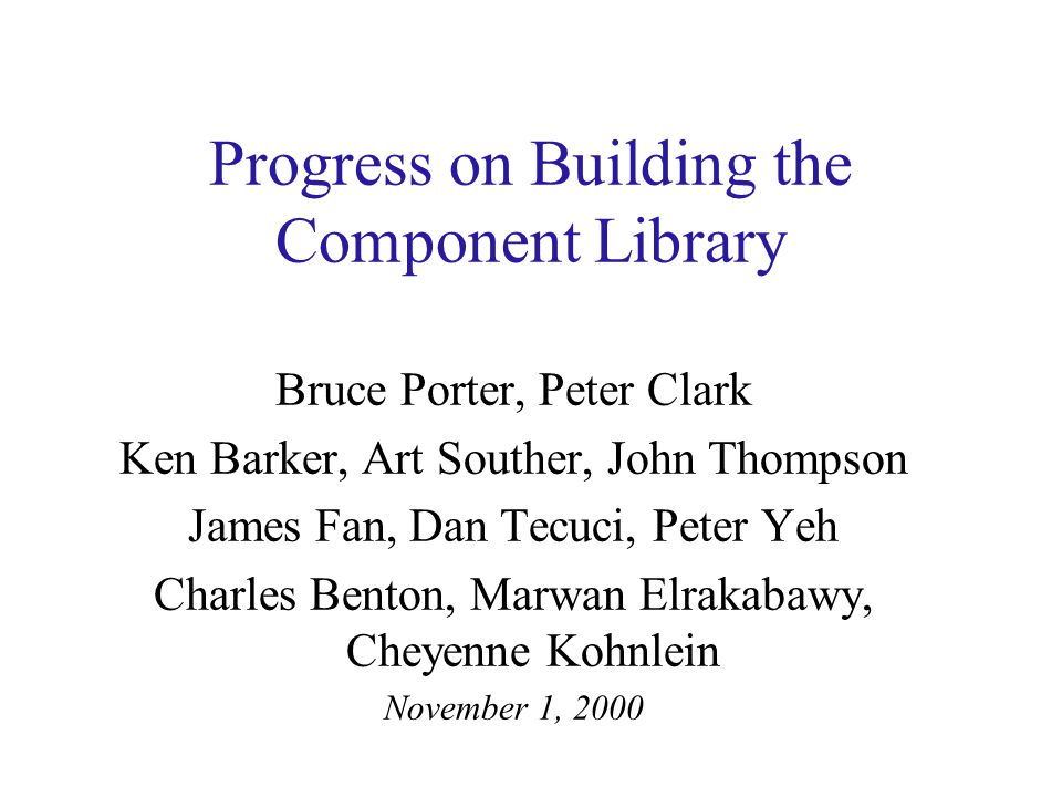 The Purpose of the Component Library To represent the set of common actions, states, objects, and properties so that SME's can build KB's by simply instantiating and assembling them.