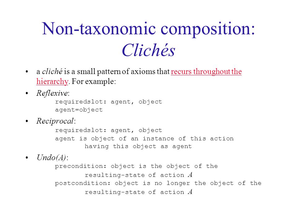 Non-taxonomic composition: Clichés a cliché is a small pattern of axioms that recurs throughout the hierarchy.
