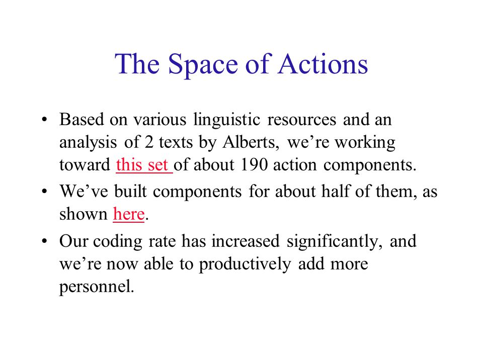 Schedule Through the end of 2000: –focus on action components, completing about 90% of those currently planned.