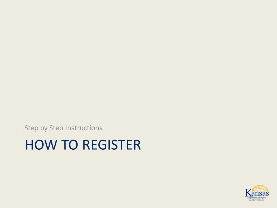Step by Step Instructions HOW TO REGISTER
