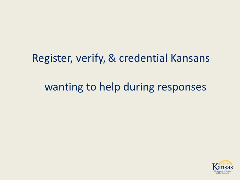 Register, verify, & credential Kansans wanting to help during responses